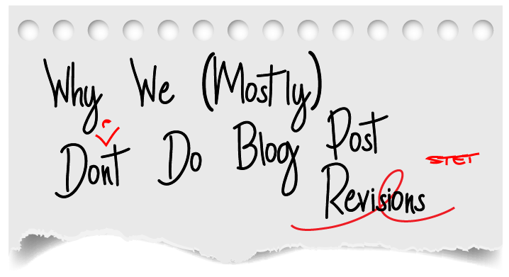 Why We (Mostly) Don't Do Blog Post Revisions