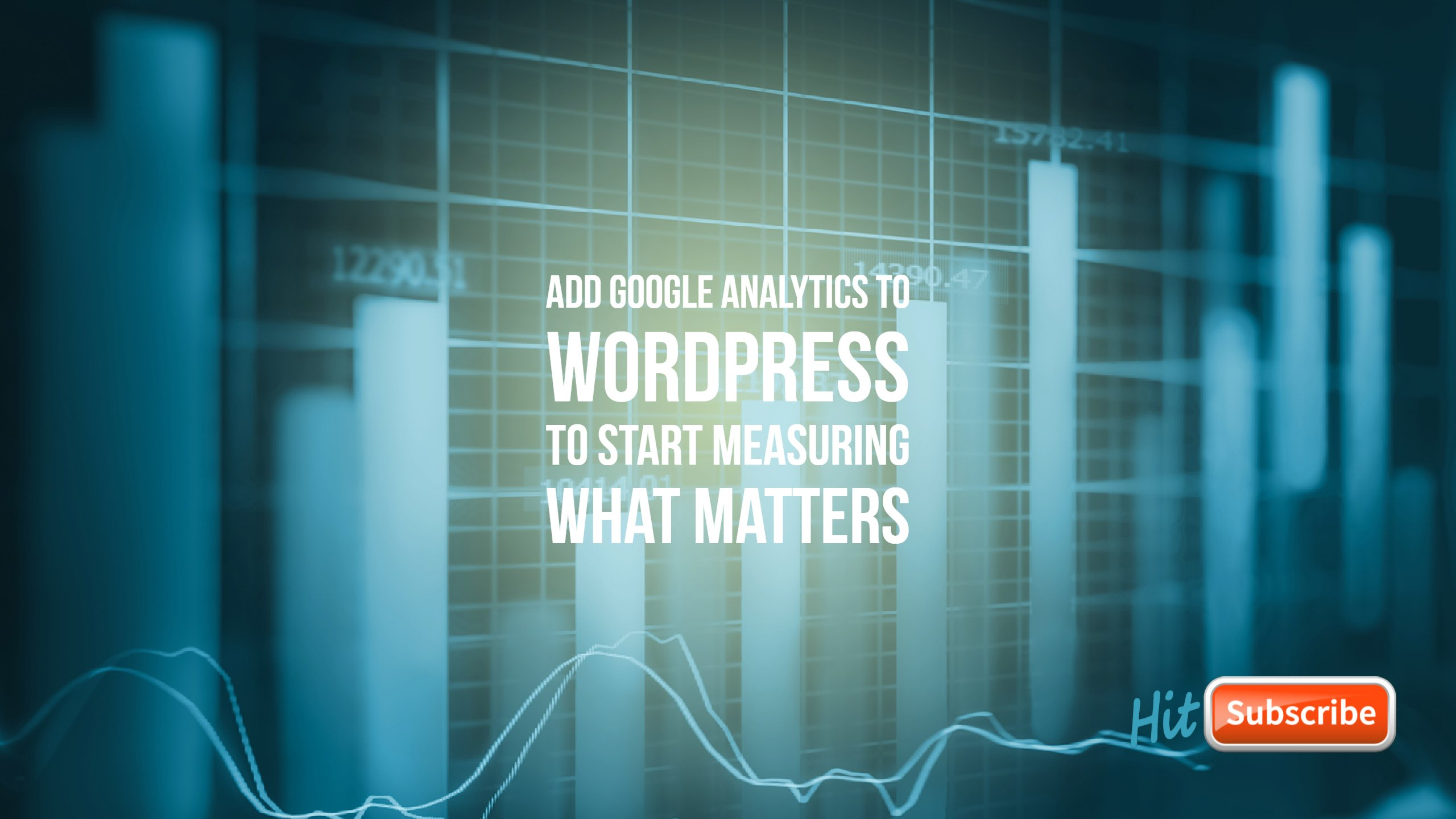 Add Google Analytics to WordPress to Start Measuring What Matters