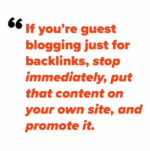 Pull quote--If you're guest blogging just for backlinks, I'd suggest that you stop immediately, put that content on your own site, and then promote it