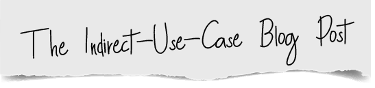 The Indirect-Use-Case Blog Post