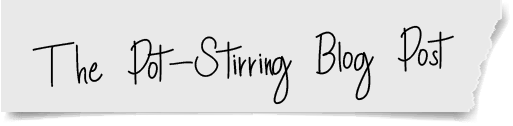 The Pot-Stirring Blog Post