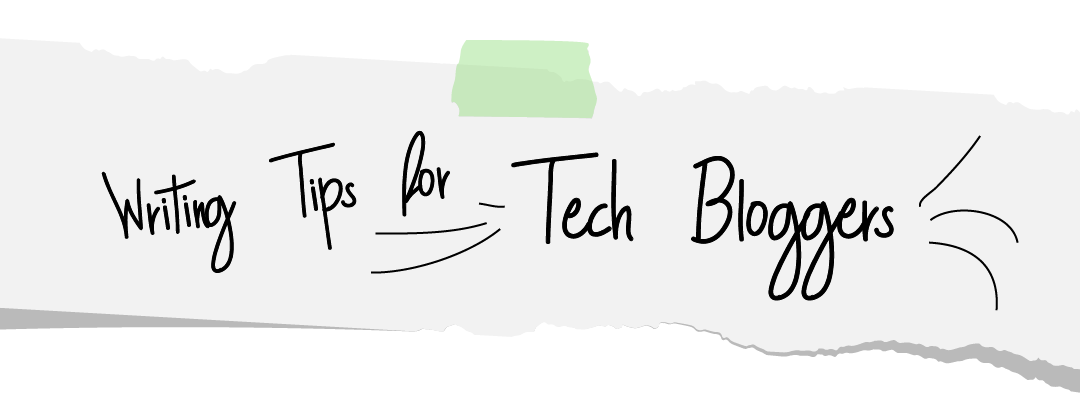 Writing Tips for Tech Bloggers