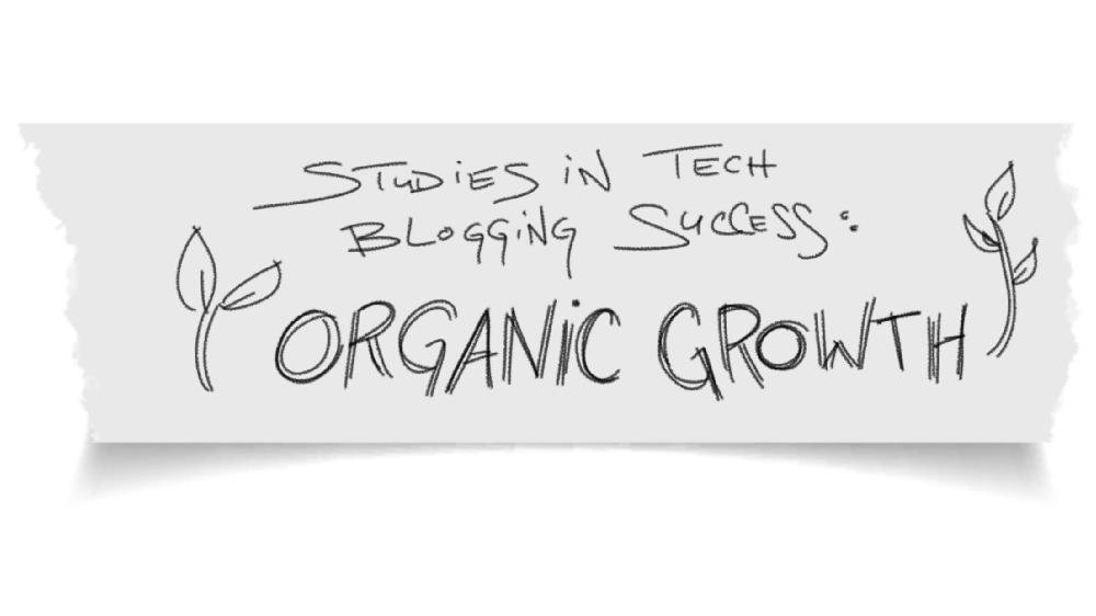 Studies in Tech Blogging Success: Organic Growth