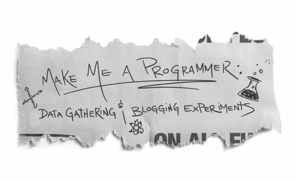 Make Me a Programmer: Data Gathering and Blogging Experiments