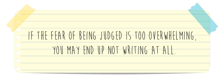 Pull quote---If the fear of being judged is too overwhelming, you may end up not writing at all