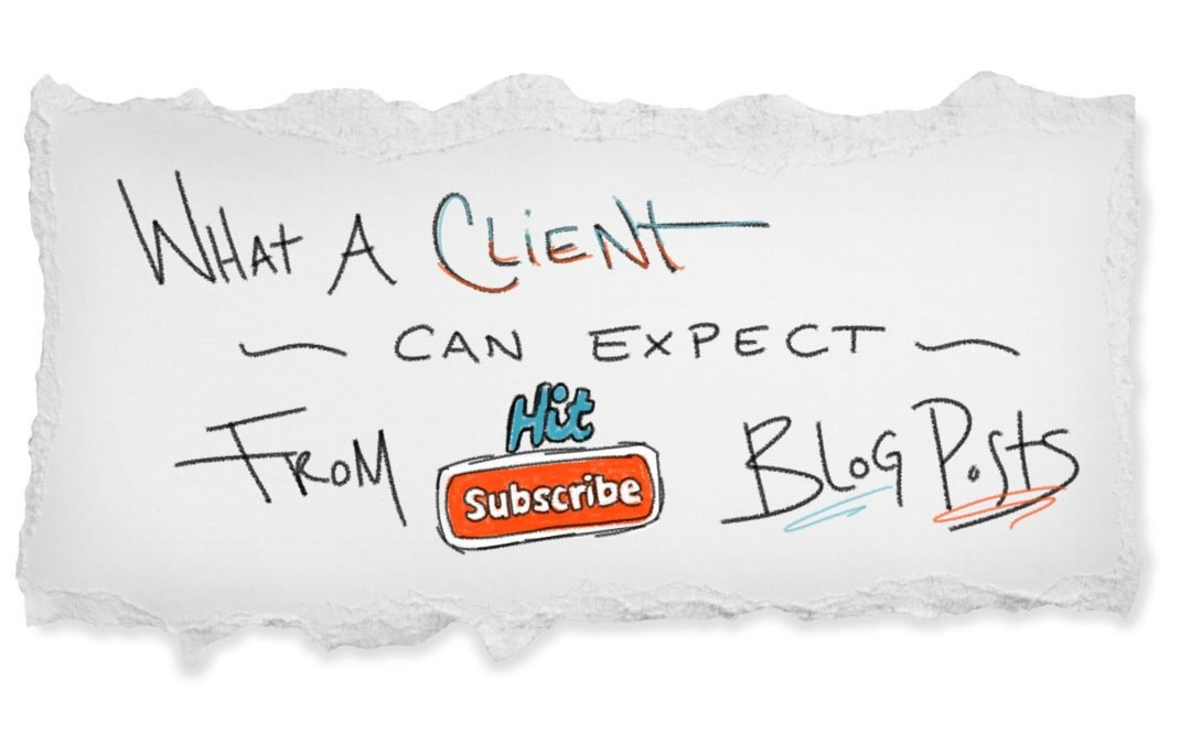 What a Client Can Expect From Hit Subscribe Blog Posts