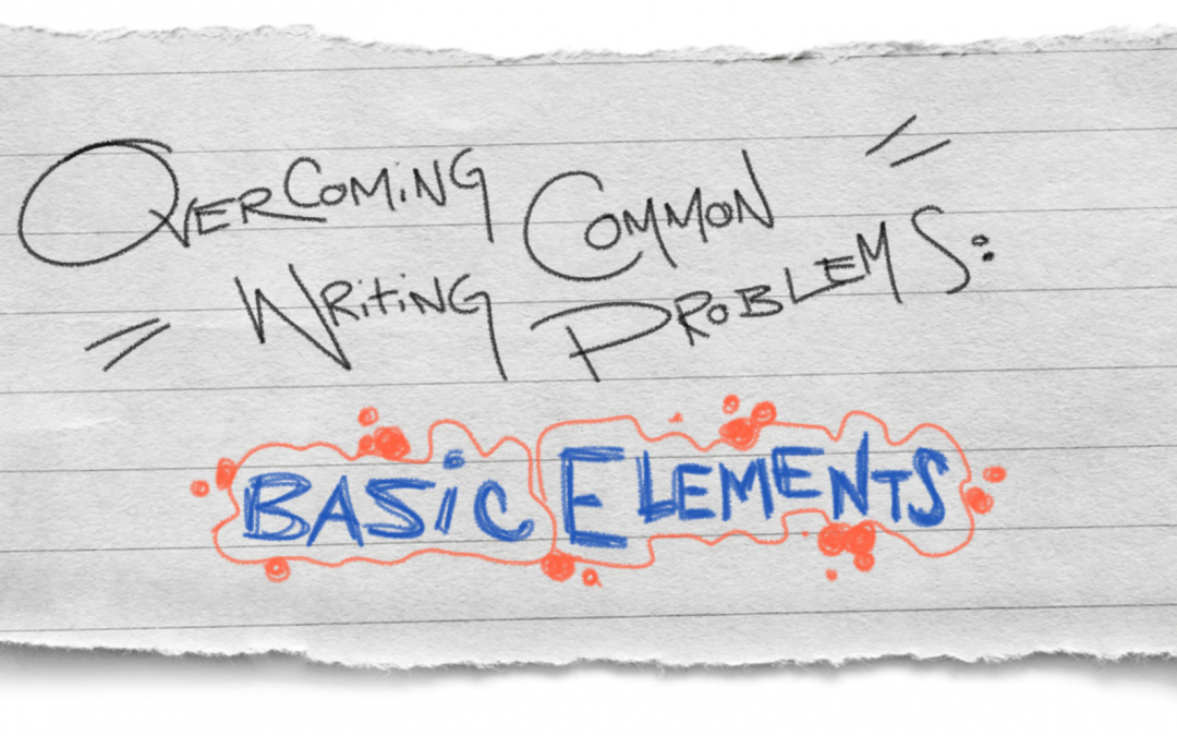 Overcoming Common Writing Problems: Basic Elements