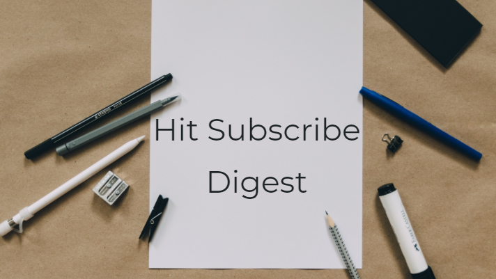 Hit Subscribe Digest: A Break From Being Busy