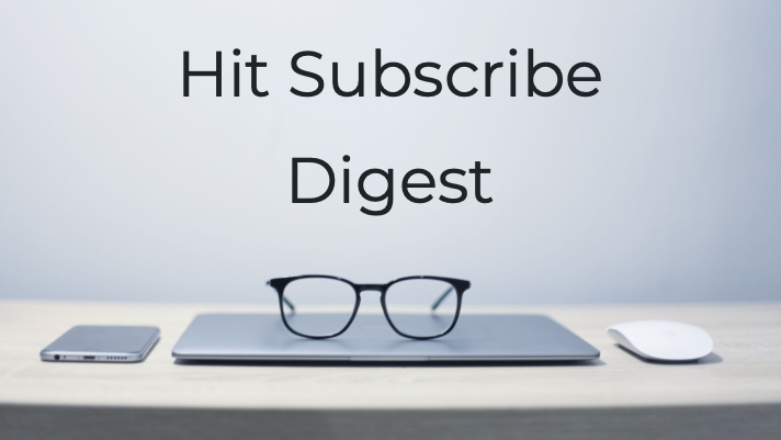 Hit Subscribe Digest: Out of the Office