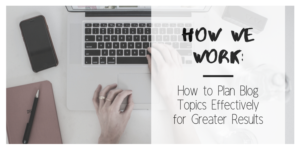 How to Plan Blog Topics Effectively for Greater Results