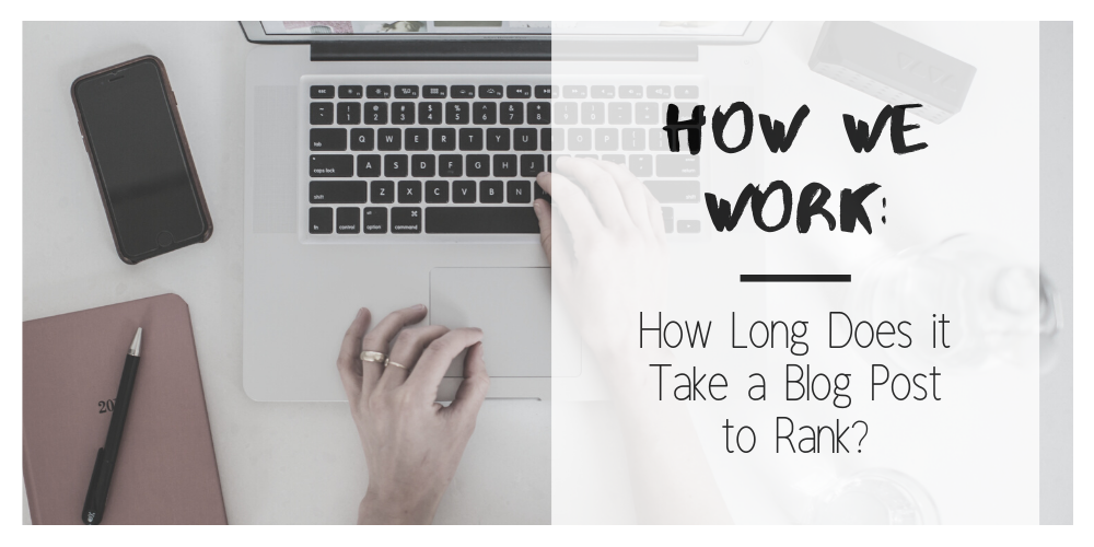 How Long Does it Take a Blog Post to Rank? Getting Into the Top 3
