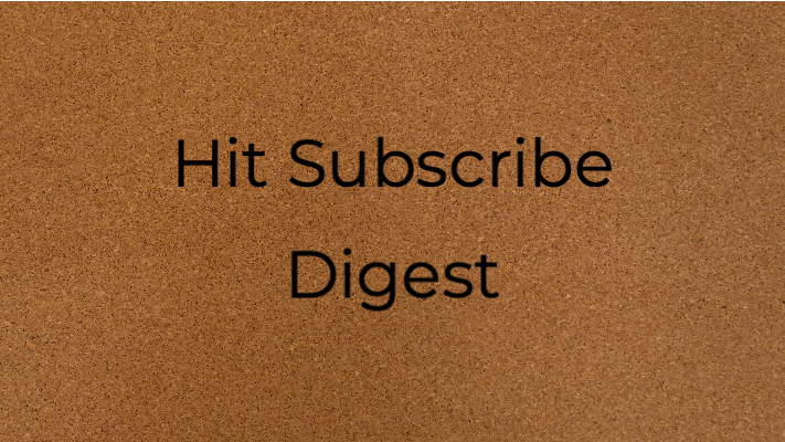 Hit Subscribe Digest: Your Weekly Bulletin
