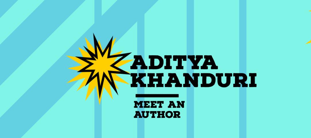 Meet an Author: Aditya Khanduri