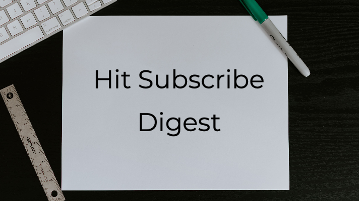 Hit Subscribe Digest: Your Weekly Update