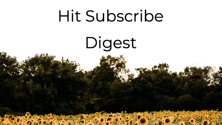Hit Subscribe Digest: Smell the Flowers