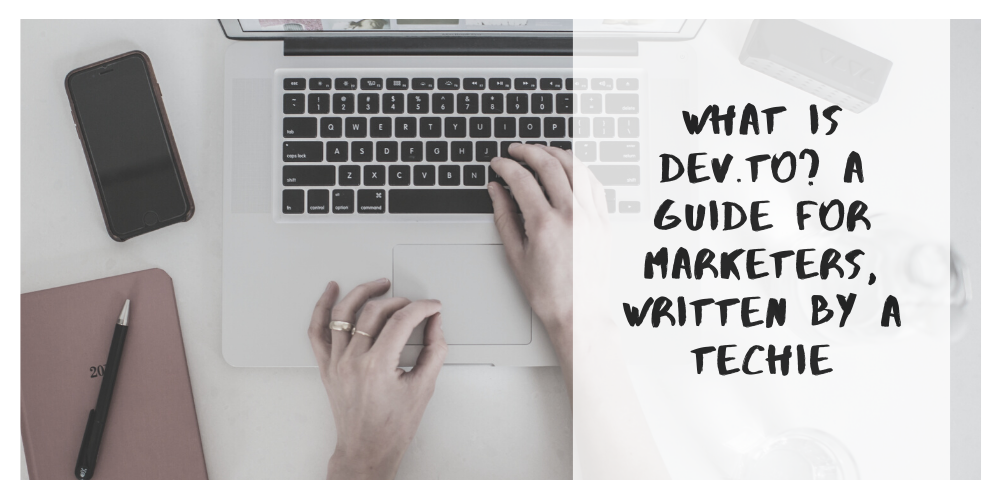 What Is dev.to? A Guide for Marketers, Written By a Techie
