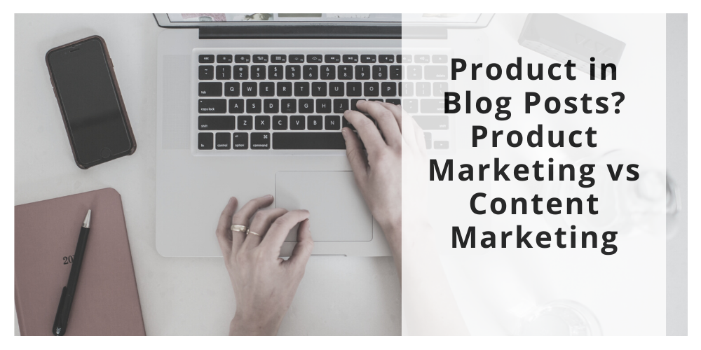 Product in Blog Posts? Product Marketing vs Content Marketing