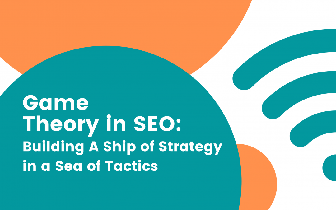Game Theory in SEO: Building A Ship of Strategy in a Sea of Tactics
